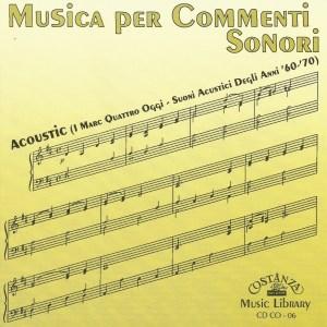 Antonio Sechi and Stefano Torossi - Sandro Brugnolini and Stefano Torossi -Musica Per Commenti Sonori - Acoustic (I Marc Quattro Oggi - Suoni Acustici Degli Anni '60-'70) (1997) Costanza Records [Italy] (CD CO-06) front cover