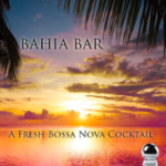Bahia Bar: A Fresh Bossa Nova Cocktail (2014) ExtraBall Records