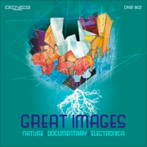 Claudio Gizzi and Stefano Torossi - Great Images - Nature - Documentary - Electronica (2014) Deneb DNB 802 cover