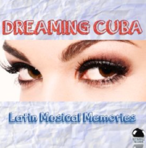 Dreaming Cuba: Latin Musical Memories (2014) ExtraBall Records
