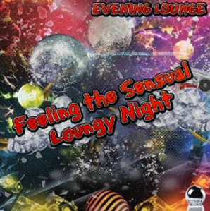 Evening Lounge: Feeling the Sensual Loungy Night (2015) ExtraBall Records