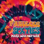Fabulous Sixties: Make Love Not War (2011) Deneb Records (DNB 714)