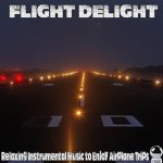 Flight Delight: Relaxing Instrumental Music to Enjoy Airplane Trips (2014) ExtraBall Records