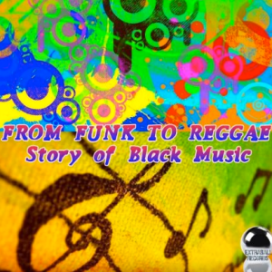 From Funk To Reggae- Story of Black Music (2014) Download compilation ExtraBall Records