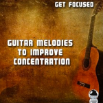 Get Focused: Guitar Melodies To Improve Concentration (2015) ExtraBall Records