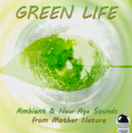 Green Life: Ambient & New Age Sounds from Mother Nature (2014) ExtraBall Records