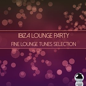 Ibiza Lounge Party: Fine Lounge Tunes Selection (2014) ExtraBall Records