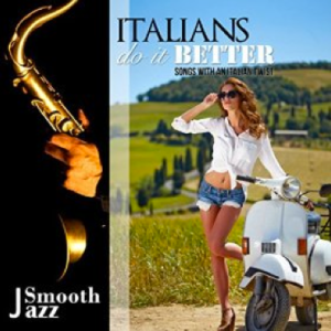 Italians Do It Better: Smooth Jazz Songs With an Italian Twist (2015) Lounge Music Cocktail