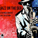 Jazz On The Sea: A Refined Smooth Jazz Selection (2014) ExtraBall Records
