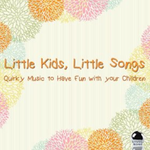 Little Kids, Little Songs: Quirky Music to Have Fun with Your Children (2015) ExtraBall Records