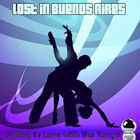 Lost in Buenos Aires: Falling in Love with the Tango (2014) ExtraBall Records (22 Oct)
