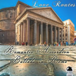 Love Routes: Romantic Accordion Ballads in Rome (2015) ExtraBall Records