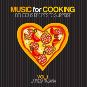 Music for Cooking: Delicious Recipes To Surprise, Vol. 1 - La Pizza Italiana (2015) Lounge Music Cocktail