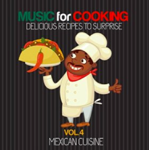 Music for Cooking: Delicious Recipes To Surprise, Vol. 4 - Mexican Cuisine (2015) Lounge Music Cocktail