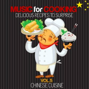 Music for Cooking: Delicious Recipes To Surprise, Vol. 5 - Chinese Cuisine (2015) Lounge Music Cocktail