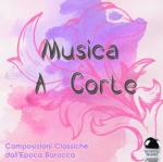 Musica a corte: Composizioni classiche dall'epoca barocca (2014) ExtraBall Records