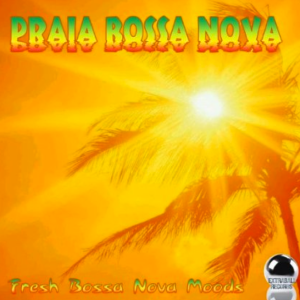 Praia Bossa Nova - Fresh Bossa Nova Moods (2013) DOWNLOAD ExtraBall Records