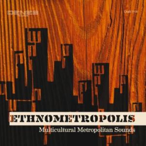 Ethnometropolis - Multicultural Metropolitan Sounds (2011) Deneb Records (DNB 713)