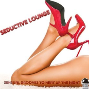 Seductive Lounge: Sensual Grooves to Heat Up the Night (2014) ExtraBall Records