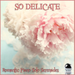 So Delicate: Romantic Piano Solo Serenades (2014) ExtraBall Records