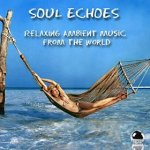 Soul Echoes: Relaxing Ambient Music From The World (2014) ExtraBall Records