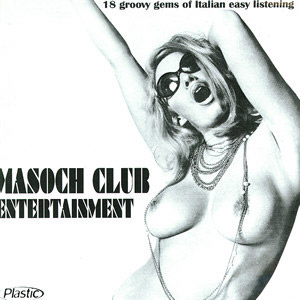 Stefano Torossi, et al. - Masoch Club Entertainment (2001) Plastic Records [Italy] (PL018), a compilation