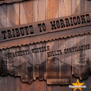 Tribute To Morricone - Spaghetti Western Killer Compilation (2013) Flippermusic [Italy] DOWNLOAD