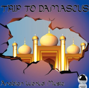 Trip To Damascus - Arabian World Music (2013) ExtraBall Records