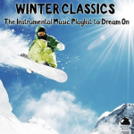 Winter Classics: The Instrumental Music Playlist to Dream On (2015) ExtraBall Records