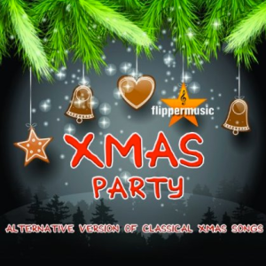 Xmas Party - Alternative Version of Classical Xmas Songs (2013) Flippermusic