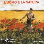 L'uomo e la natura (2006?) Rai Trade (CD RT2113)