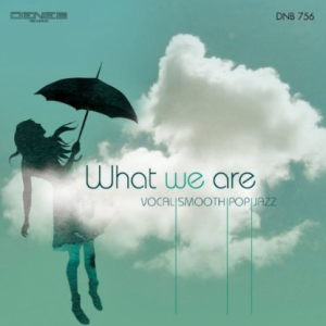 What We Are - Vocal, Smooth, Pop Jazz (2012)