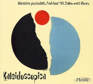 Kaleidoscopica: Obsessive Psychedelic, Funk-Beat 70's Italian Music Library (2000) Plastic Records compilation