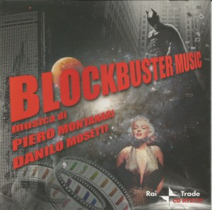 Piero Montanari and Danilo Mosetti - Blockbuster Music: The Sound of Great Movies (2009) Rai Trade