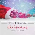 The Ultimate Christmas - Dinner Music Playlist (2015) Lounge Music Cocktail
