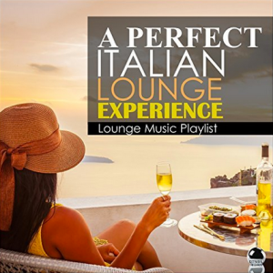 Various Artists - A Perfect Italian Lounge Experience: Lounge Music Playlist (2017) ExtraBall Records