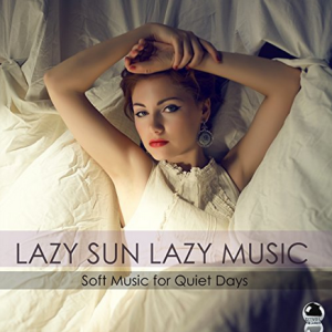 Various Artists - Lazy Sun Lazy Music: Soft Music for Quiet Days (2017) ExtraBall Records